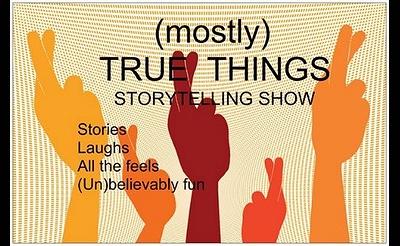 (mostly) TRUE THINGS Storytelling Show